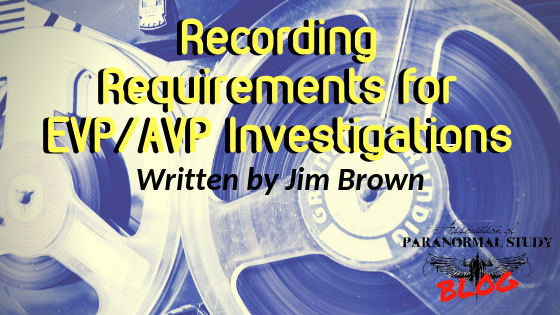 Recording Requirements for EVP/AVP Investigations - Association of